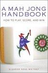 A Mah Jong Handbook: How to Play, Score, and Win